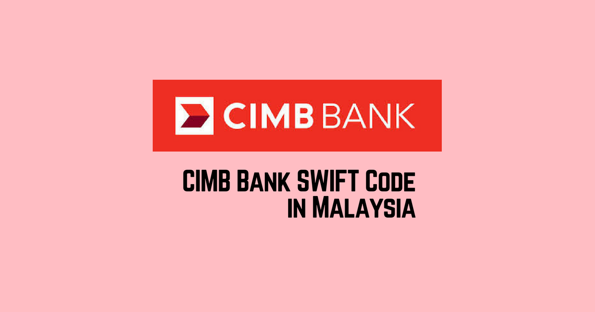 Cimb Bank Swift Code Malaysia Cibbmykl All You Need To Know